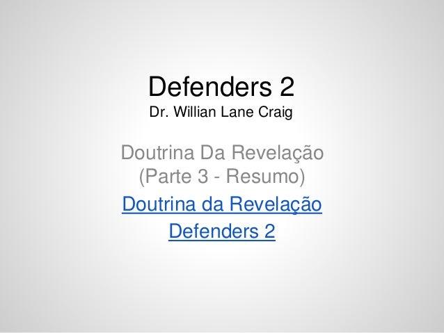 Defenders 2  Dr. Willian Lane Craig  Doutrina Da Revelação  (Parte 3 - Resumo)  Doutrina da Revelação  Defenders 2