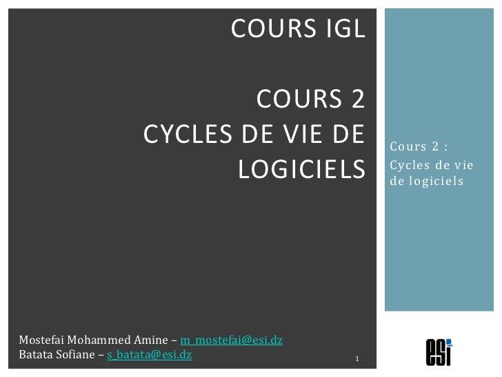 Cours 2 :<br />Cycles de vie de logiciels<br />Cours IGLcours 2Cycles de vie de logiciels<br />1<br />Mostefai Mohammed Am...
