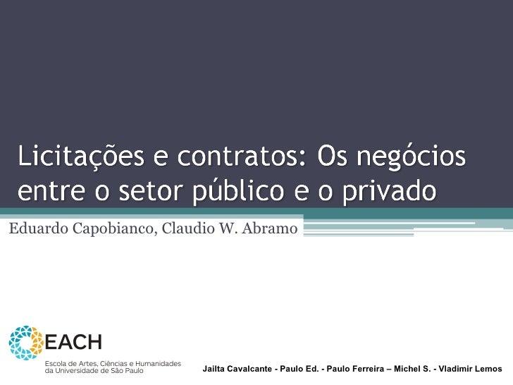 Eduardo Capobianco, Claudio W. Abramo Jailta Cavalcante - Paulo Ed. - Paulo Ferreira – Michel S. - Vladimir Lemos