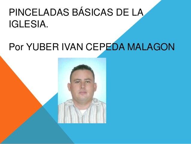 PINCELADAS BÁSICAS DE LAIGLESIA.Por YUBER IVAN CEPEDA MALAGON
