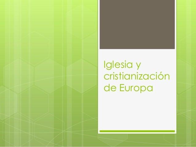 Iglesia ycristianizaciónde Europa