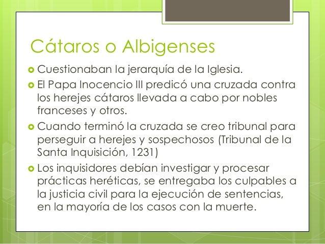 Cátaros o Albigenses Cuestionaban       la jerarquía de la Iglesia. El Papa Inocencio III predicó una cruzada contra  lo...