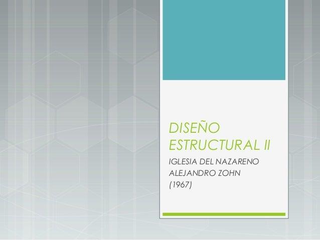 DISEÑO  ESTRUCTURAL II  IGLESIA DEL NAZARENO  ALEJANDRO ZOHN  (1967)