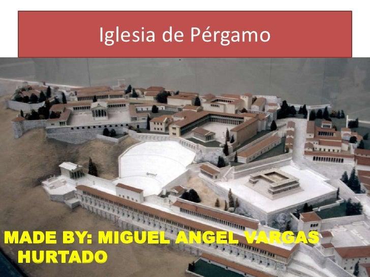 Iglesia de PérgamoMADE BY: MIGUEL ANGEL VARGAS HURTADO