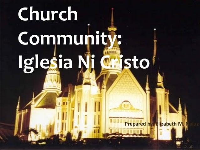 Church Community: Iglesia Ni Cristo Prepared by: Elizabeth M. Naluz
