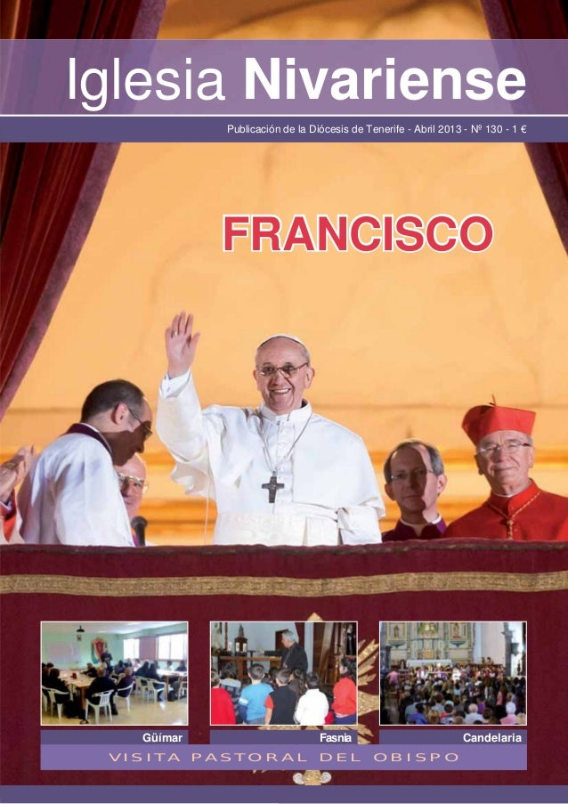 Iglesia Nivariense                Publicación de la Diócesis de Tenerife - Abril 2013 - Nº 130 - 1 €               FRANCIS...