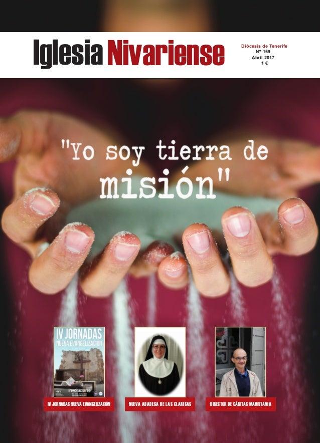 IglesiaNivariense Diócesis de Tenerife Nº 169 Abril 2017 1 € IV JORNADAS NUEVA EVANGELIZACIÓN NUEVA ABADESA DE LAS CLARISA...