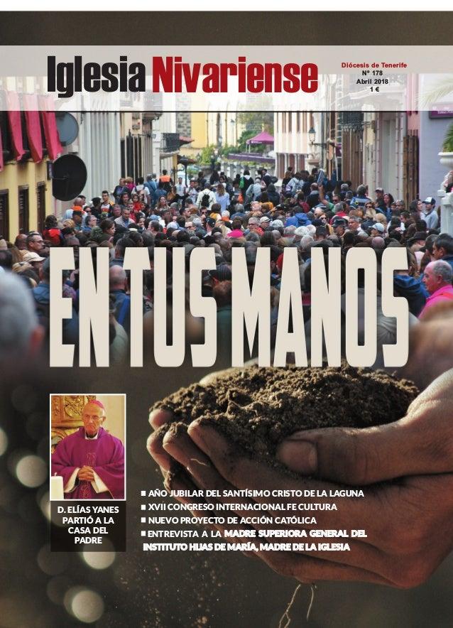 IglesiaNivariense Diócesis de Tenerife Nº 178 Abril 2018 1 € D. ELÍAS YANES PARTIÓ A LA CASA DEL PADRE AÑO JUBILAR DEL SAN...
