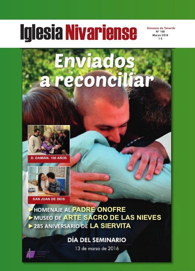 IglesiaNivariense Diócesis de Tenerife Nº 158 Marzo 2016 1 € D. DAMIÁN. 100 AÑOS SAN JUAN DE DIOS ►HOMENAJE AL PADRE ONOFR...