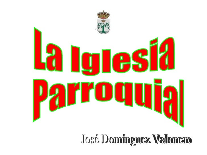 La Iglesia Parroquial José Domínguez Valonero