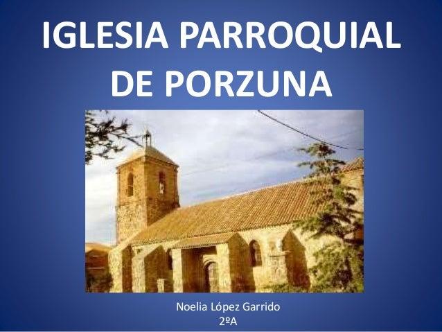 IGLESIA PARROQUIAL DE PORZUNA Noelia López Garrido 2ºA