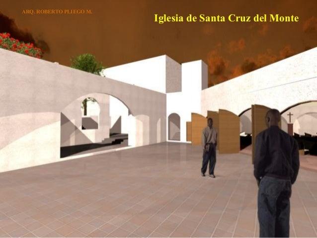 ARQ. ROBERTO PLIEGO M.  Iglesia de Santa Cruz del Monte