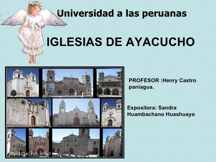 Universidad a las peruanas   IGLESIAS DE AYACUCHO                  PROFESOR :Henry Castro                paniagua.        ...