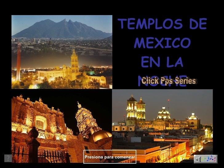 TEMPLOS DE MEXICO EN LA NOCHE Presiona para comenzar Click Pps Series