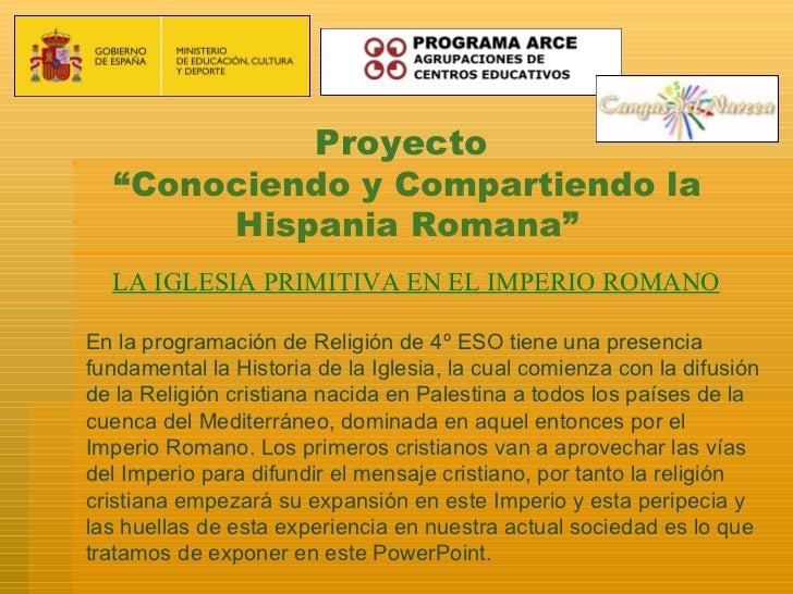 """Proyecto  """"Conociendo y Compartiendo la       Hispania Romana""""  LA IGLESIA PRIMITIVA EN EL IMPERIO ROMANOEn la programació..."""