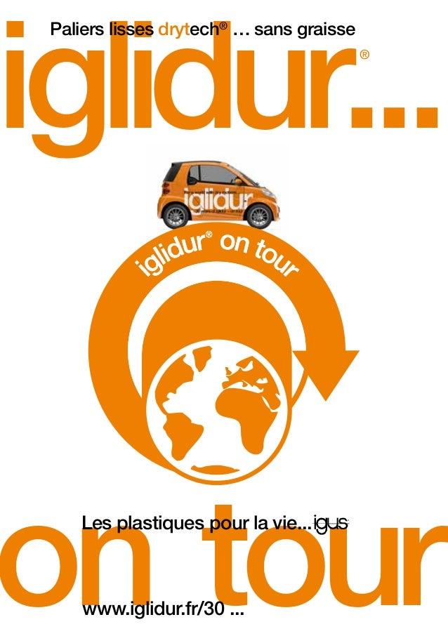 iglidur... .on tour Les plastiques pour la vie... www.iglidur.fr/30 ... ® Paliers lisses drytech® … sans graisse