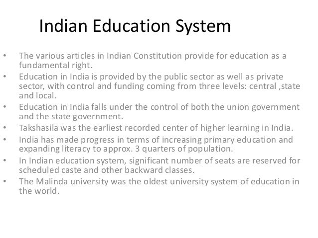 Indian Education System • • • • • • •  The various articles in Indian Constitution provide for education as a fundamental ...
