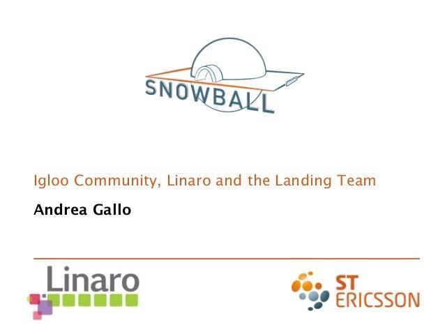 Igloo Community, Linaro and the Landing Team Andrea Gallo