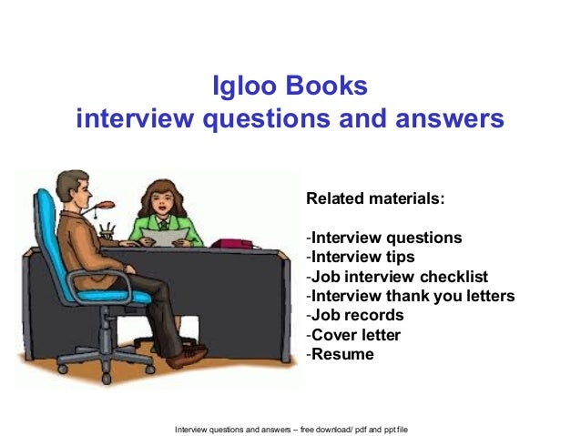 Interview questions and answers – free download/ pdf and ppt file Igloo Books interview questions and answers Related mate...
