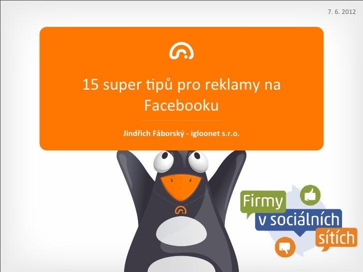 7. 6. 201215 super )pů pro reklamy na              Facebooku          Jindřich Fáborský -‐ igloon...