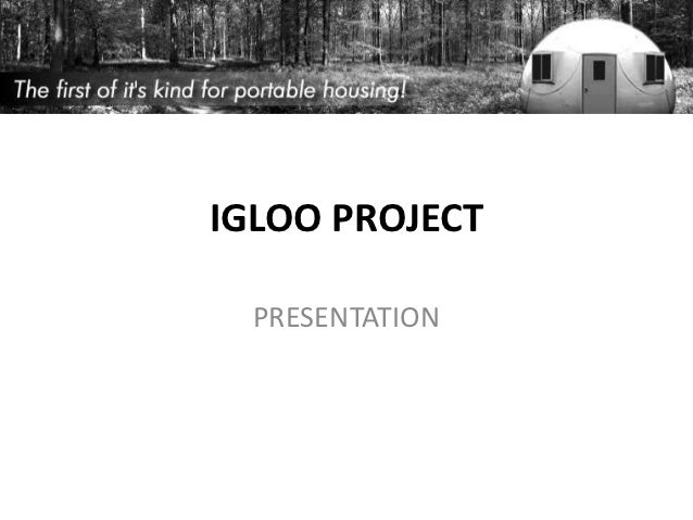 IGLOO PROJECT  PRESENTATION