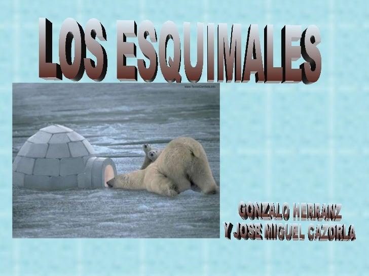 LOS ESQUIMALES GONZALO HERRANZ  Y JOSE MIGUEL CAZORLA