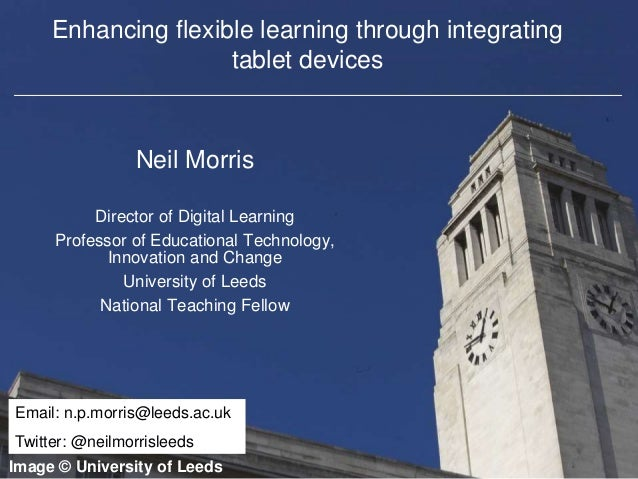 Faculty of Biological Sciences Enhancing flexible learning through integrating tablet devices Neil Morris Director of Digi...