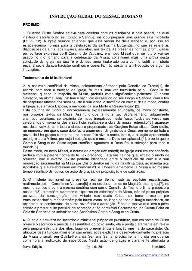 INSTRUÇÃO GERAL DO MISSAL ROMANO Nova Edição Pg 1 de 56 Jun/2002 http://www.saojorgemartir.cjb.net PROÊMIO 1. Quando Crist...