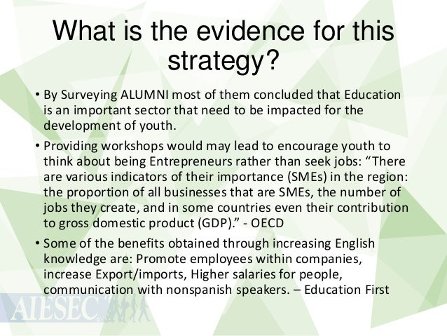 What is the evidence for this strategy? • By Surveying ALUMNI most of them concluded that Education is an important sector...