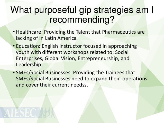 What purposeful gip strategies am I recommending? • Healthcare: Providing the Talent that Pharmaceutics are lacking of in ...