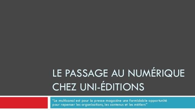 """LE PASSAGE AU NUMÉRIQUE CHEZ UNI-ÉDITIONS """"Le multicanal est pour la presse magazine une formidable opportunité pour repen..."""