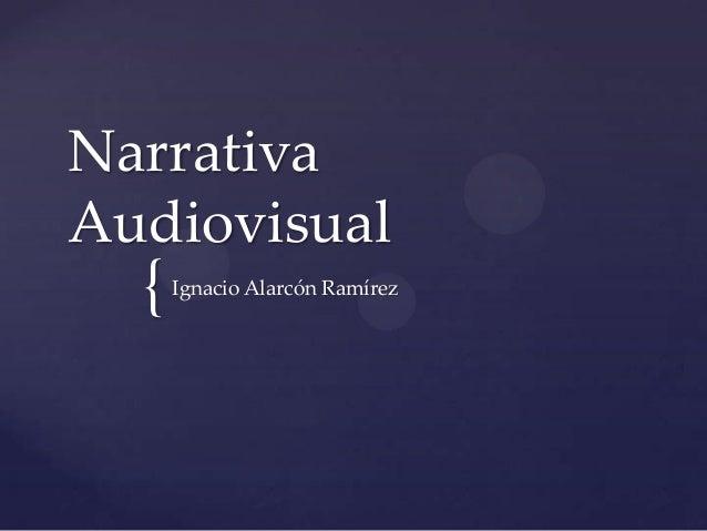 { Narrativa Audiovisual Ignacio Alarcón Ramírez