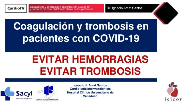 Coagulación y trombosis en pacientes con COVID-19. ¿Podemos prevenir el deterioro clínico de los pacientes? Dr. Ignacio Am...