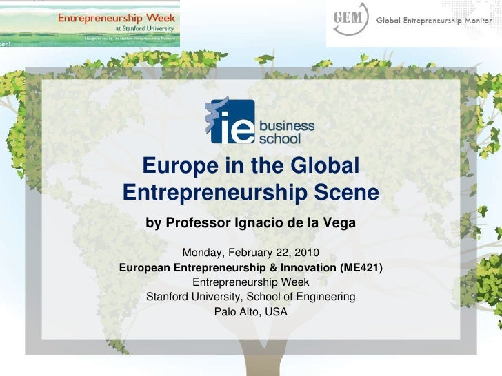 Europe in the GlobalEntrepreneurship Scene<br />by Professor Ignacio de la Vega<br />Monday, February 22, 2010<br />Europe...