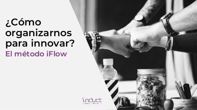 ¿Cómo organizarnos para innovar? El método iFlow