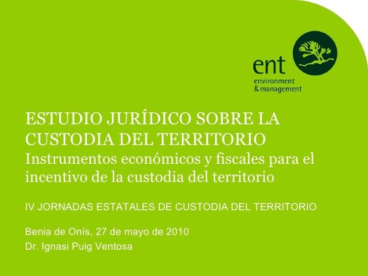 ESTUDIO JURÍDICO SOBRE LA CUSTODIA DEL TERRITORIO Instrumentos económicos y fiscales para el incentivo de la custodia del ...