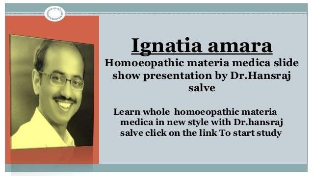 Ignatia amara Homoeopathic materia medica slide show presentation by Dr.Hansraj salve Learn whole homoeopathic materia med...