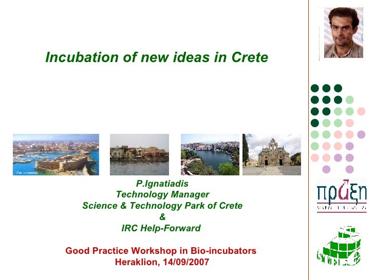 P.Ignatiadis Technology Manager Science & Technology Park of Crete & IRC Help-Forward  Good Practice Workshop in Bio-incub...