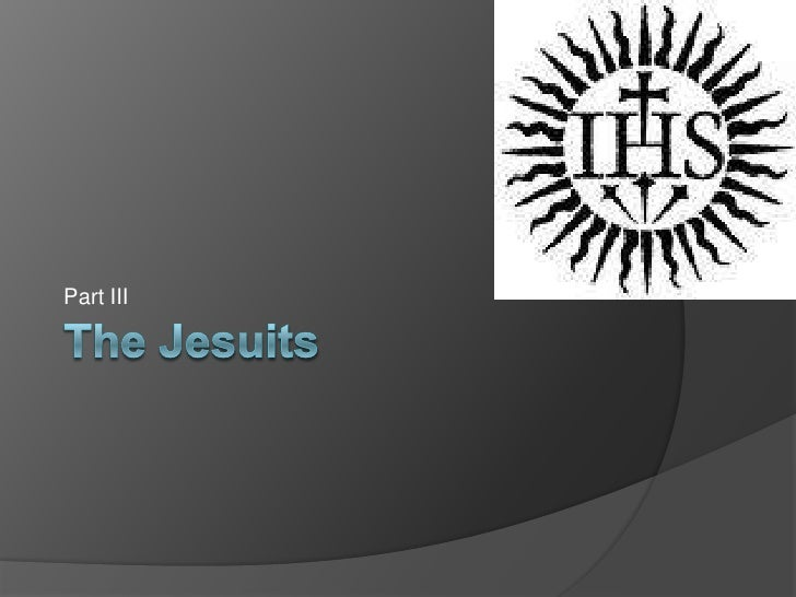 The Jesuits<br />Part III<br />