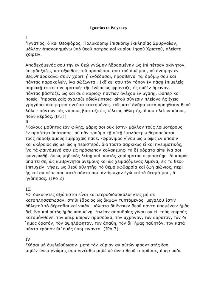 Ignatius to PolycarpI1Ἰγνάτιος,         ὁ καὶ Θεοφόρος, Πολυκάρπῳ ἐπισκόπῳ ἐκκλησίας Σμυρναίων,μᾶλλον ἐπισκοπημένῳ ὑπὸ θεο...