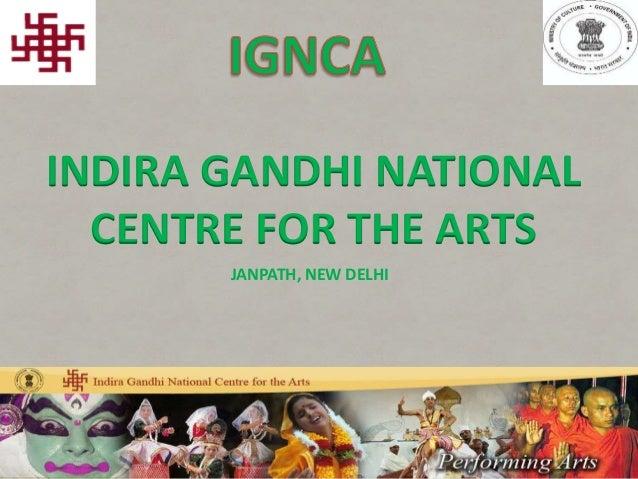 INDIRA GANDHI NATIONAL CENTRE FOR THE ARTS JANPATH, NEW DELHI