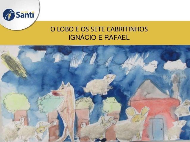 O LOBO E OS SETE CABRITINHOS IGNÁCIO E RAFAEL