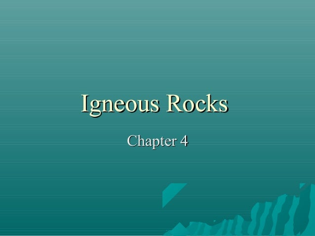 Igneous RocksIgneous Rocks Chapter 4Chapter 4