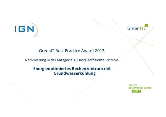 GreenIT Best Practice Award 2012:Nominierung in der Kategorie 1, Energieeffiziente Systeme    Energieoptimiertes Rechenzen...
