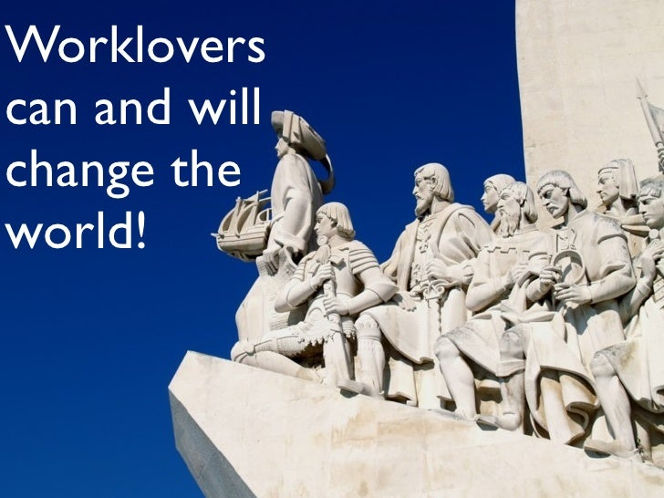 Worklovers can and will change the world!