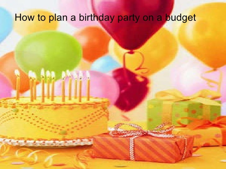 How to plan a birthday party on a budget
