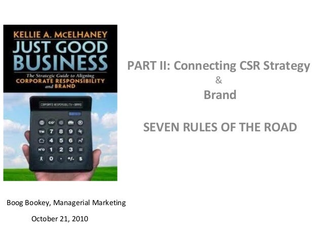 PART II: Connecting CSR Strategy & Brand SEVEN RULES OF THE ROAD Boog Bookey, Managerial Marketing October 21, 2010