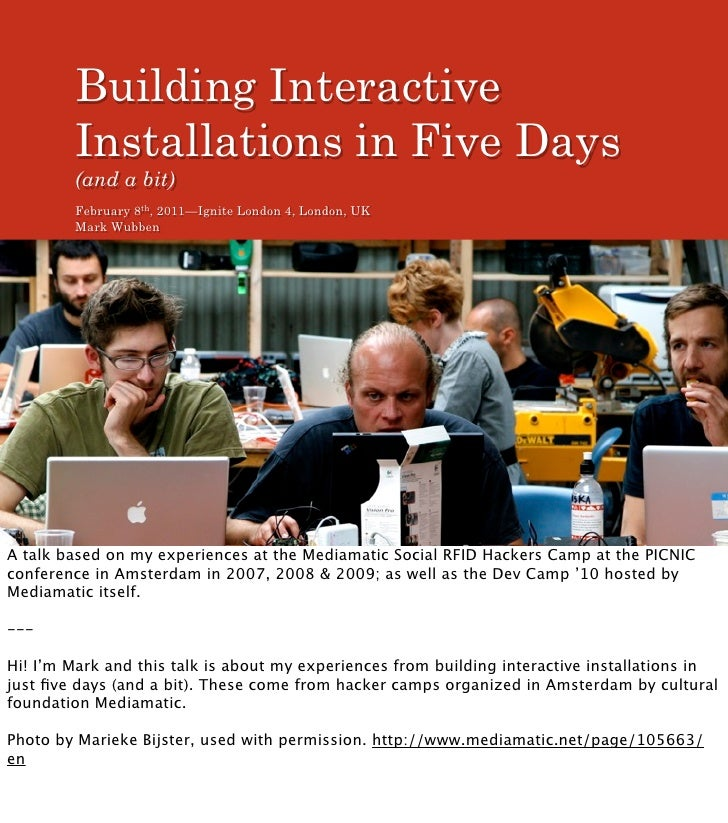 Building Interactive        Installations in Five Days        (and a bit)        February 8th, 2011—Ignite London 4, Londo...