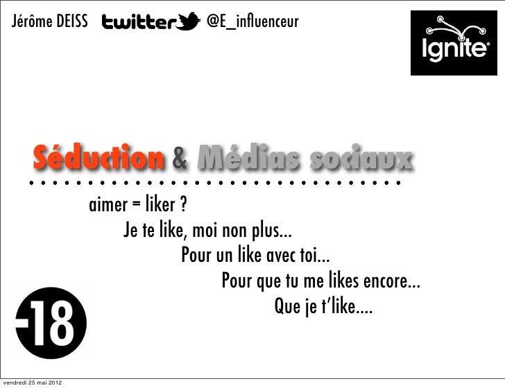 Jérôme DEISS                          @E_influenceur          Séduction & Médias sociaux                       aimer = like...