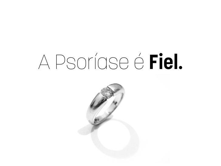 A Psoríase é Fiel.